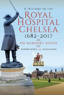 A History of the Royal Hospital Chelsea 1682-2017: The Warriors' Repose