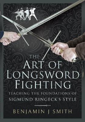 The Art of Longsword Fighting: Teaching the Foundations of Sigmund Ringeck's Style