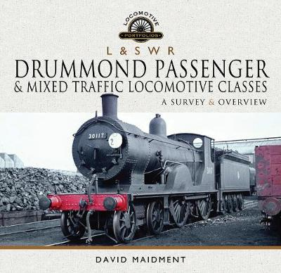 L & S W R Drummond Passenger and Mixed Traffic Locomotive Classes: A Survey and Overview