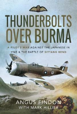 Thunderbolts over Burma: A Pilot's War Against the Japanese in 1945 and the Battle of Sittang Bend