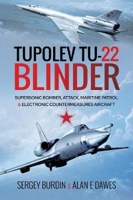 Tupolev Tu-22 Blinder: Supersonic Bomber, Attack, Maritime Patrol and Electronic Countermeasures Aircraft