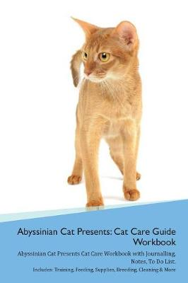 Abyssinian Cat Presents: Cat Care Guide Workbook Abyssinian
