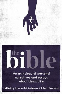 The The Bi-ble: An Anthology of Personal Narratives and Essays about Bisexuality