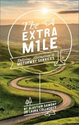 The Extra Mile: Delicious Alternatives to Motorway Services