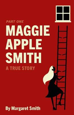 Maggie Apple Smith: A True Story