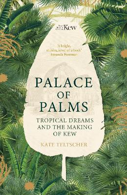 Palace of Palms: Tropical Dreams and the Making of Kew