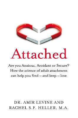 Attached: Are you Anxious, Avoidant or Secure? How the science of adult attachment can help you find - and keep - love