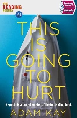 Quick Reads This Is Going To Hurt: An Easy To Read Version Of The Bestselling Book
