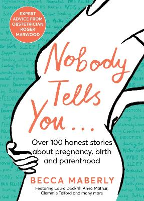 Nobody Tells You: Over 100 Honest Stories About Pregnancy, Birth and Parenthood