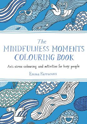 The Mindfulness Moments Colouring Book: Anti-stress Colouring and Activities for Busy People