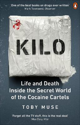 Kilo: Life and Death Inside the Secret World of the Cocaine Cartels