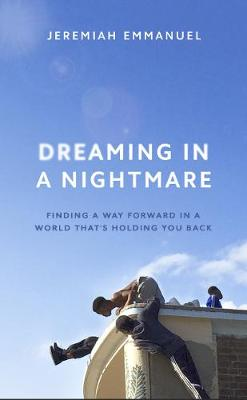 Dreaming in a Nightmare: Finding a Way Forwards in a World That's Holding You Back