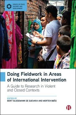 Doing Fieldwork in Areas of International Intervention: A Guide to Research in Violent and Closed Contexts
