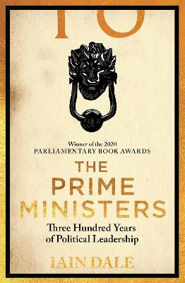 The Prime Ministers: 55 Leaders - 55 Authors - 300 Years of History