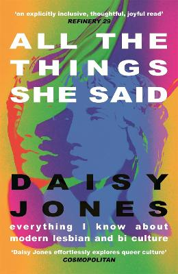 All The Things She Said: Everything I Know About Modern Lesbian and Bi Culture