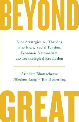 Beyond Great: Nine Strategies for Thriving in an Era of Social Tension, Economic Nationalism, and Technological Revolution