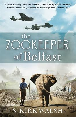 The Zookeeper of Belfast: A heart-stopping novel based on the incredible true story of the woman who saved a baby elephant from Belfast Zoo during the Blitz