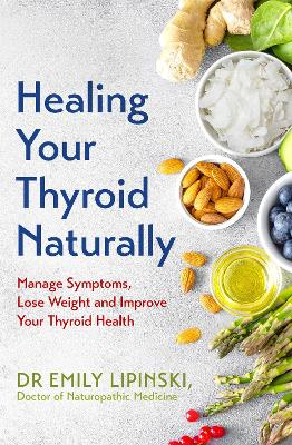 Healing Your Thyroid Naturally: A comprehensive guide to manage thyroid symptoms, lose weight and heal your thyroid
