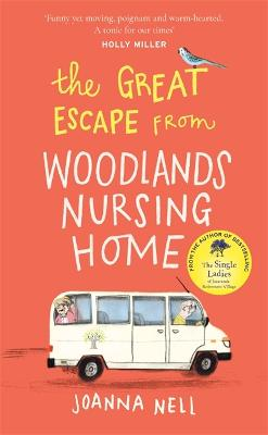 The Great Escape from Woodlands Nursing Home: Another gorgeously uplifting novel from the author of the bestselling THE SINGLE LADIES OF JACARANDA RETIREMENT VILLAGE