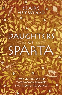 Daughters of Sparta: A tale of secrets, passion and revenge from mythology's most vilified women