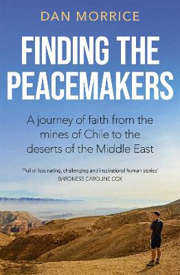 Finding the Peacemakers: A journey of faith from the mines of Chile to the deserts of the Middle East
