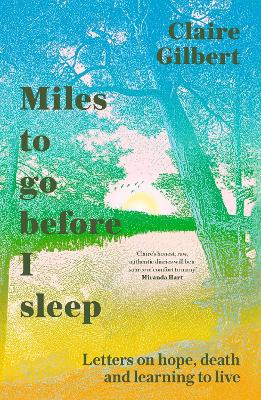 Miles To Go Before I Sleep: Letters on Hope, Death and Learning to Live