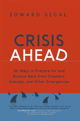 Crisis Ready: 101 Ways to Prepare for and Bounce Back From Disasters, Scandals, and Other Emergencies