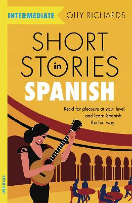 Short Stories in Spanish  for Intermediate Learners: Read for pleasure at your level, expand your vocabulary and learn Spanish the fun way!