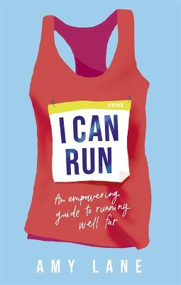 I Can Run: An Empowering Guide to Running Well Far
