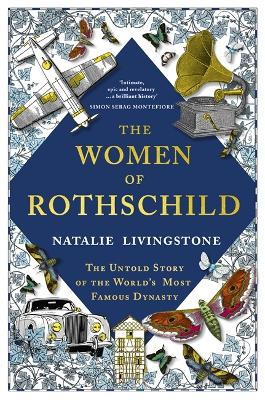 The Women of Rothschild: The Untold Story of the World's Most Famous Dynasty