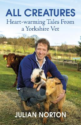 All Creatures: Heartwarming Tales from a Yorkshire Vet