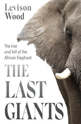 The Last Giants: The Rise and Fall of the African Elephant