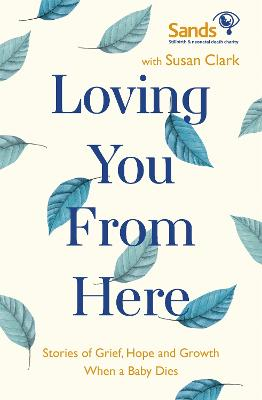 Loving You From Here: Stories of Grief, Hope and Growth When a Baby Dies