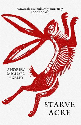 Starve Acre: 'Beautifully written and triumphantly creepy' Mail on Sunday