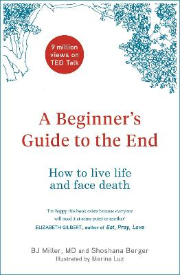 A Beginner's Guide to the End: How to Live Life to the Full and Die a Good Death