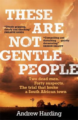 These Are Not Gentle People: Two dead men. Forty suspects. The trial that broke a small South African town