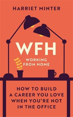 WFH (Working From Home): How to build a career you love when you're not in the office