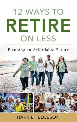 12 Ways to Retire on Less: Planning an Affordable Future