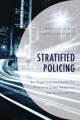 Stratified Policing: An Organizational Model for Proactive Crime Reduction and Accountability
