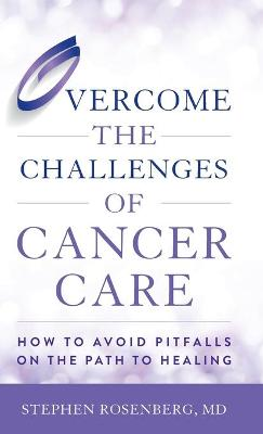 Overcome the Challenges of Cancer Care: How to Avoid Pitfalls on the Path to Healing