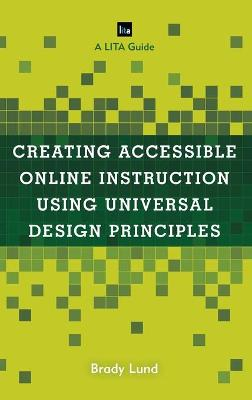 Creating Accessible Online Instruction Using Universal Design Principles: A LITA Guide