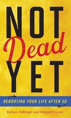 Not Dead Yet: Rebooting Your Life after 50