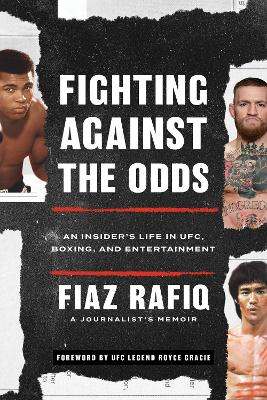 Fighting Against the Odds: An Insider's Life in UFC, Boxing, and Entertainment