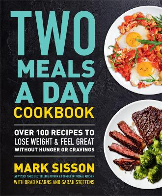 Two Meals a Day Cookbook: Over 100 Recipes to Lose Weight & Feel Great Without Hunger or Cravings