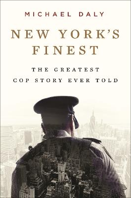 New York's Finest: The Greatest Stories of the NYPD and the Hero Cops Who Save the City