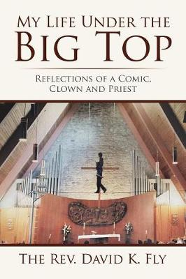 My Life Under the Big Top: Reflections of a Comic, Clown and Priest