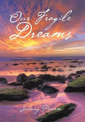 Our Fragile Dreams: Selected Poems (2004-2017)