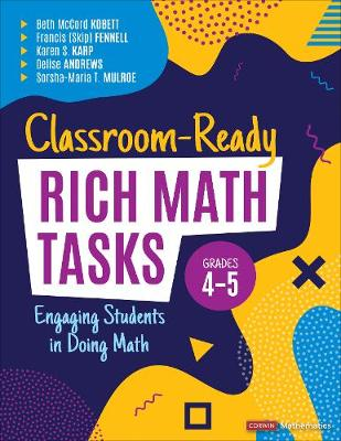 Classroom-Ready Rich Math Tasks for Grades 4-5: Engaging Students in Doing Math