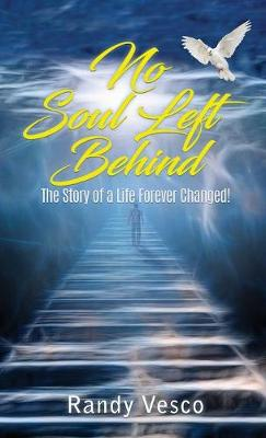 No Soul Left Behind: The Story of a Life Forever Changed!