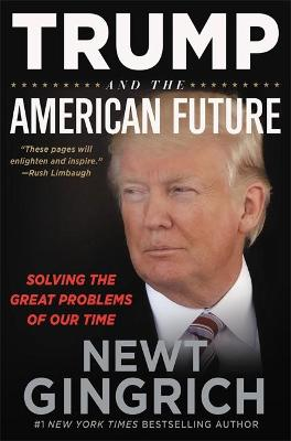 Trump and the American Future: Solving the Great Problems of Our Time